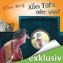 Alles Tofu, oder was? (       ungekürzt) von Ellen Berg Gesprochen von: Tessa Mittelstaedt