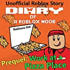 Work at a Pizza Place: Robloxia Noob Diaries, Book 0 Hörbuch von Robloxia Kid Gesprochen von: Tommy Jay