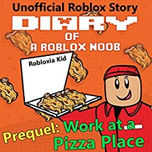 Work at a Pizza Place: Robloxia Noob Diaries, Book 0 Audiobook by Robloxia Kid Narrated by Tommy Jay