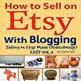 img - for How to Sell on Etsy with Blogging: Selling on Etsy Made Ridiculously Easy, Vol. 3 book / textbook / text book