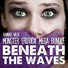 Monster Erotica Mega Bundle: Beneath the Waves (       UNABRIDGED) by Hannah Wilde Narrated by Hannah Wilde