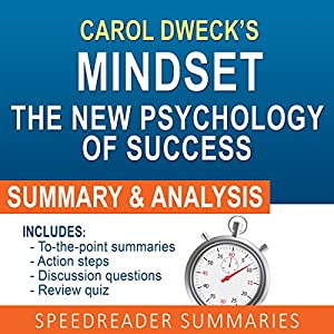 Mindset: The New Psychology of Success by Carol Dweck: An Action Steps Summary and Analysis Audiobook