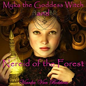 Myka the Goddess Witch and Nereid of the Forest | [Vianka Van Bokkem]