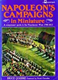 Napoleon's Campaigns in Miniature: War Gamers' Guide to the Napoleonic Wars, 1796-1815 (0850597854) by Quarrie, Bruce