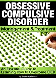 Obsessive Compulsive Disorder Management and Treatment: An Essential Guide to Learning How to Overcome OCD – ( Obsessive Compulsive Personality Disorder )