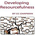 Developing Resourcefulness Hörbuch von CC Chapman Gesprochen von: CC Chapman