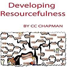 Developing Resourcefulness | Livre audio Auteur(s) : CC Chapman Narrateur(s) : CC Chapman