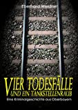 VIER TODESF�LLE UND EIN TANKSTELLENRAUB: Eine Kriminalgeschichte aus Oberbayern