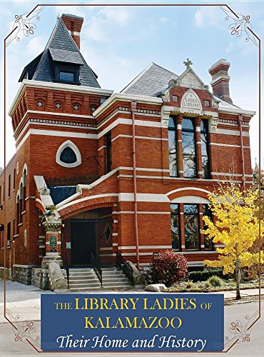 The Library Ladies of Kalamazoo: Their Home and History