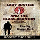 Lady Justice and the Class Reunion Hörbuch von Robert Thornhill Gesprochen von: George Kuch