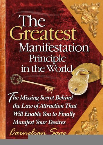 The Greatest Manifestation Principle in the World [Hardcover] [2007] (Author) Carnelian Sage PDF
