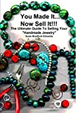 You Made It Now Sell It : The Ultimate Guide to Selling Your Handmade Jewelry Mary Nesfield Susie Bradford Edwards