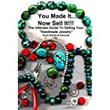 You Made It Now Sell It : The Ultimate Guide to Selling Your Handmade Jewelryby Mary Nesfield Susie...