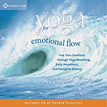 Yoga for Emotional Flow: Free Your Emotions Through Yoga Breathing, Body Awareness, and Energetic Release  by Stephen Cope Narrated by Stephen Cope