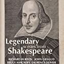 Legendary Scenes from Shakespeare  by William Shakespeare Narrated by Laurence Olivier, John Gielgud, Richard Burton