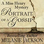 Portrait of a Gossip: A Miss Henry Mystery, Book 1 | Melanie Jackson