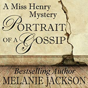 Portrait of a Gossip: A Miss Henry Mystery, Book 1 | [Melanie Jackson]