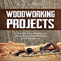 Woodworking Projects: A Guide for Beginner Woodworking Basics and Projects Audiobook by S. Fatou Narrated by Trevor Clinger