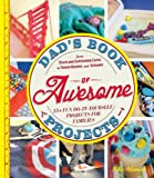 Dads Book of Awesome Projects: From Stilts and Super-Hero Capes to Tinker Boxes and Seesaws, 25+ Fun Do-It-Yourself Projects for Families