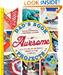 Dad's Book of Awesome Projects: From...