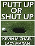 Putt Up Or Shut Up: A Shanktacular Gu...