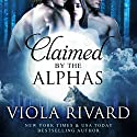 Claimed by the Alphas: Complete Edition (       UNABRIDGED) by Viola Rivard Narrated by Quinn Bernard