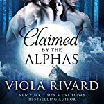 Claimed by the Alphas: Complete Edition | Viola Rivard
