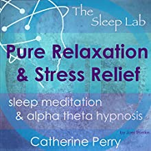 Pure Relaxation and Stress Relief: Sleep Meditation & Alpha Theta Hypnosis with the Sleep Lab | Livre audio Auteur(s) : Joel Thielke, Catherine Perry Narrateur(s) : Catherine Perry