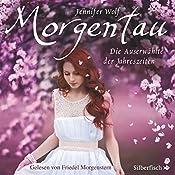 Morgentau: Die Auserwählte der Jahreszeiten (Geschichten der Jahreszeiten 1) | Jennifer Wolf
