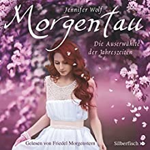 Morgentau: Die Auserwählte der Jahreszeiten (Geschichten der Jahreszeiten 1) Hörbuch von Jennifer Wolf Gesprochen von: Friedel Morgenstern
