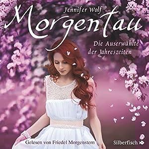 Morgentau: Die Auserwählte der Jahreszeiten (Geschichten der Jahreszeiten 1) Hörbuch