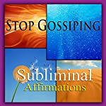 Stop Gossiping Subliminal Affirmations: Don't Be Critical & Being Honest, Solfeggio Tones, Binaural Beats, Self Help Meditation Hypnosis |  Subliminal Hypnosis
