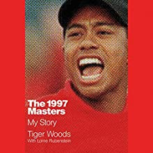 The 1997 Masters: My Story Audiobook by Tiger Woods, Lorne Rubenstein Narrated by Tiger Woods - foreword, Scott Van Pelt