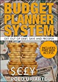 Budget Planner System: Get out of Debt, Save and Prosper