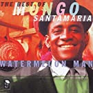 Watermelon Man: the Best of Mongo Santamaria