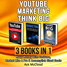 YouTube, Marketing, and Think Big: 3 Books in 1 Audiobook by Ace McCloud Narrated by Joshua Mackey