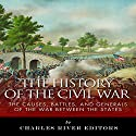 The History of the Civil War: The Causes, Battles, and Generals of the War Between the States Audiobook by  Charles River Editors Narrated by Chris Abell