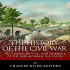 The History of the Civil War: The Causes, Battles, and Generals of the War Between the States Hörbuch von  Charles River Editors Gesprochen von: Chris Abell