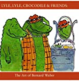 img - for Lyle, Lyle, Crocodile & Friends: The Art of Bernard Waber book / textbook / text book