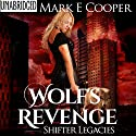 Wolf's Revenge: Shifter Legacies, Book 2 (       UNABRIDGED) by Mark E. Cooper Narrated by Mikael Naramore