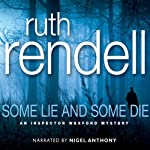 Some Lie and Some Die (       UNABRIDGED) by Ruth Rendell Narrated by Nigel Anthony