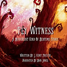 Fly Witness: A Different Kind of Bedtime Story Audiobook by J. Kent Preyer Narrated by Dan Jones