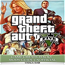 Grand Theft Auto Five Game Cheats, Hacks Mods, Guide Unofficial Audiobook by Chala Dar Narrated by Trevor Clinger
