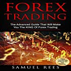 Forex Trading: The Advanced Guide That Will Make You the King of Forex Trading Hörbuch von Samuel Rees Gesprochen von: Ralph L. Rati