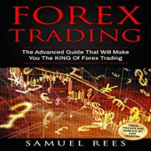 Forex Trading: The Advanced Guide That Will Make You the King of Forex Trading | Livre audio Auteur(s) : Samuel Rees Narrateur(s) : Ralph L. Rati