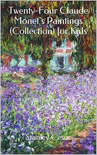 Twenty-Four Claude Monet's Paintings (Collection) for Kids by Stanley Cesar