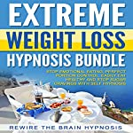 Extreme Weight Loss Hypnosis Bundle: Stop Emotional Eating, Perfect Portion Control, Easily Eat Healthy and Stop Sugar Cravings with Self Hypnosis |  Rewire the Brain Hypnosis