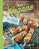 Das vegane Grillbuch: Gesunde Trendrezepte vom Grill