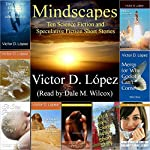 Mindscapes: Ten Science Fiction and Speculative Fiction Short Stories | Victor D. Lopez