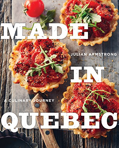 Made in Quebec: A Culinary Journey by Julian Armstrong